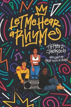 Socially Relevant and Spectacularly Entertaining, Let Me Hear A Rhyme by Tiffany D. Jackson Drops on May 21st- ARC Review